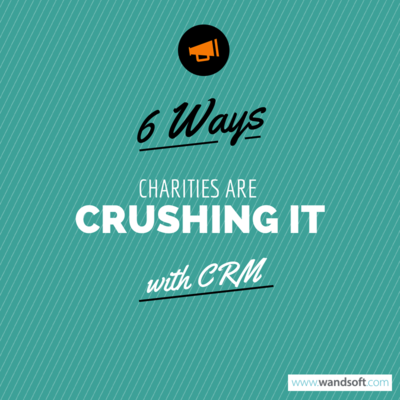 6 Ways Charities are Crushing It with CRM